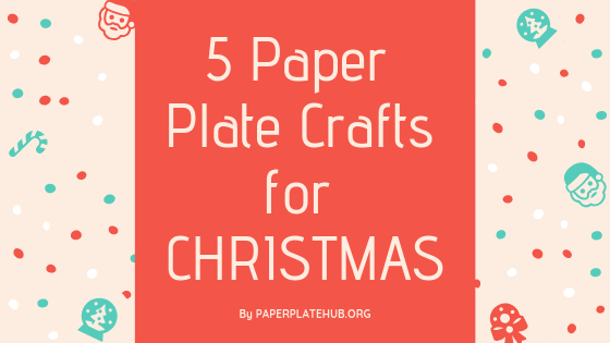 5 Best Paper plate crafts for Christmas