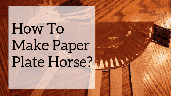 How to Make Paper Plate Horse-
